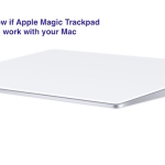 How to know if Apple Magic Trackpad 2 will work with your Mac